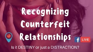 How to recognize counterfeit relationships - Destiny or Distraction? | Rachel L. Proctor YouTube Videos