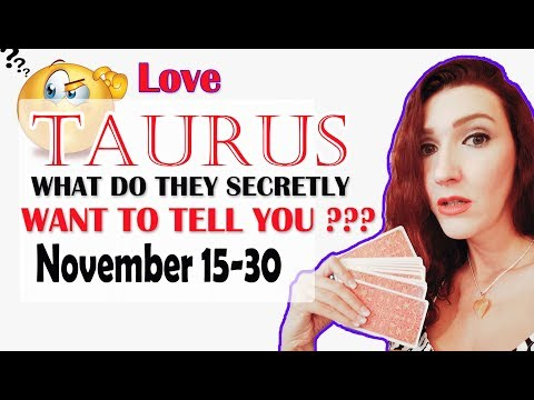TAURUS, 'WHAT DO THEY SECRETLY WANT TO TELL ' NOVEMBER 15-30 SPY ON THEM LOVE READINGS