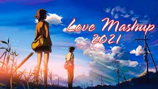 The Love Mashup 2021   Bollywood Mashup 2021   Indian Mashup 2021