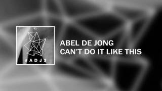 #ADJ3: Abel de Jong - Cant Do It Like This