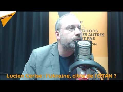 Lucien Cerise : l'Ukraine, cible de l'OTAN ?