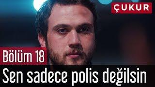Çukur 18. Bölüm - Sen Sadece Polis Değilsin