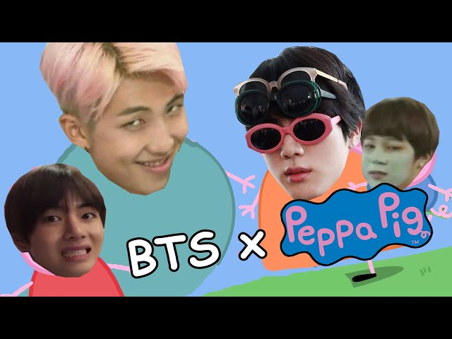 IF BTS WERE PEPPA PIG