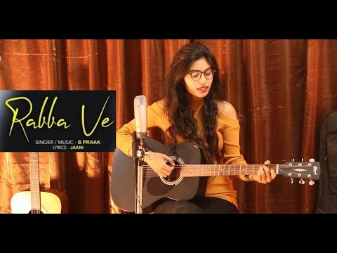 Rabba Ve Cover | Female Version | High End Yaarian | B Praak