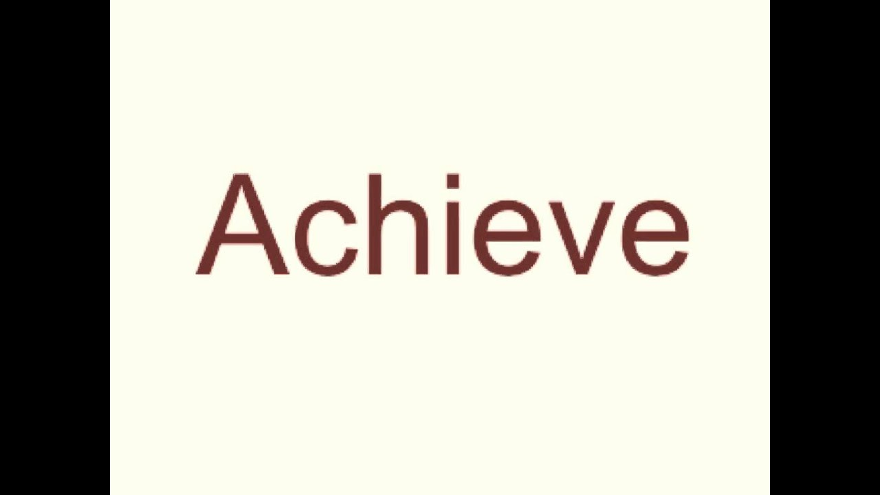 How to pronounce achieve