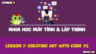Khoa học máy tính và lập trình | Course C | Lesson 7 | Creating Art with Code P2