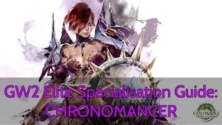 GW2 Elite Specialisation Guide: CHRONOMANCER
