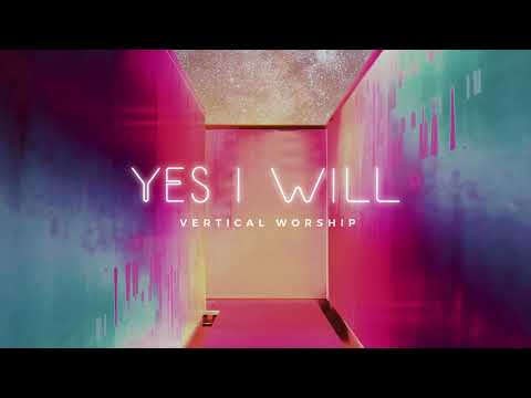 Vertical Worship - Yes I Will (Audio)