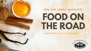 How do you navigate food with kids when you travel full time?