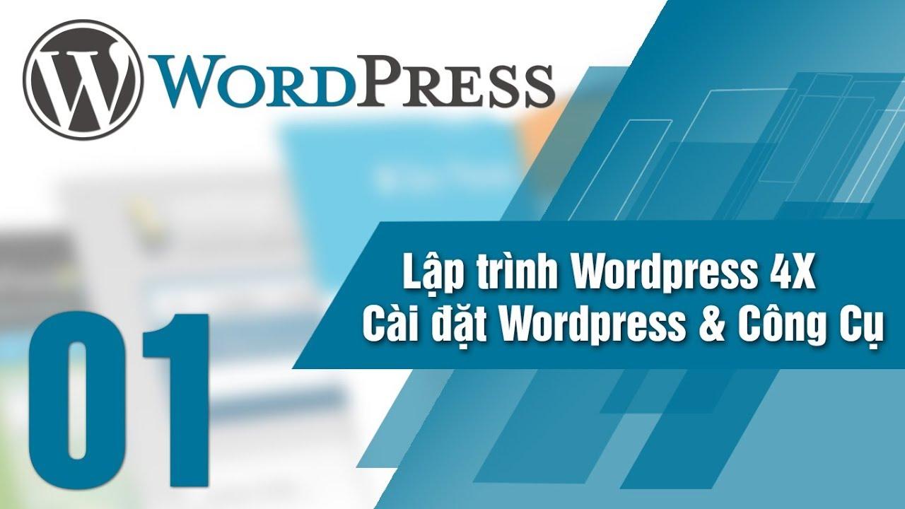 Lập Trình WordPress 4x – Bài 01 Cài đặt WordPress & Các Công Cụ