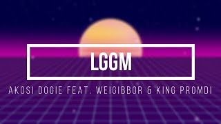 LGGM - Akosi Dogie feat. Weigibbor & King Promdi (Lyric Video)