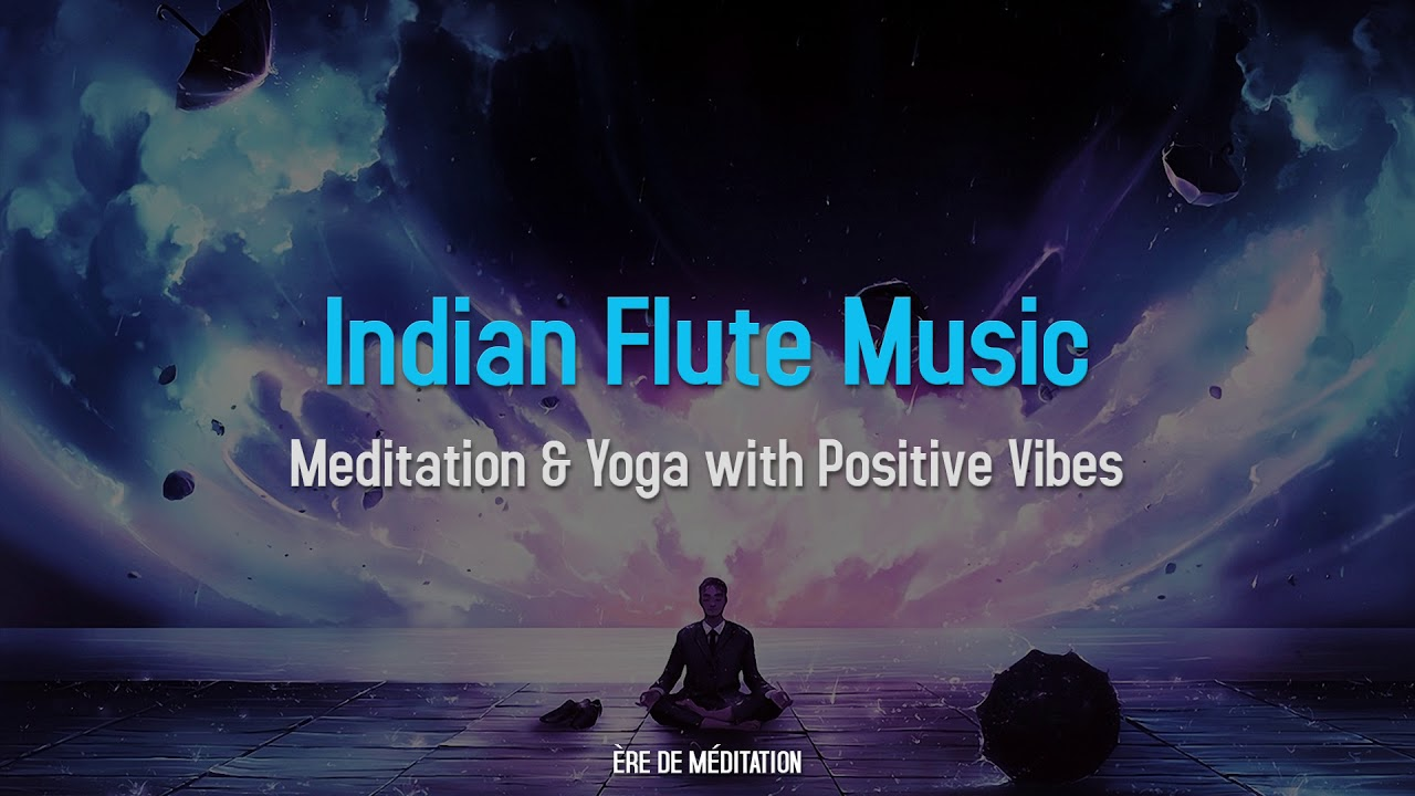 Indian Flute Meditation Music - Pure Positive Vibes - Instrumental Music  for Meditation & Yoga
