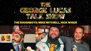 The George Lucas Talk Show After Show - Episode XXII with The Doughboys, Nick Wiger & Mike Mitchell
