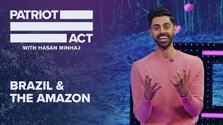 Brazil And The Amazon | Patriot Act with Hasan Minhaj | Netflix