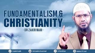 FUNDAMENTALISM & CHRISTIANITY – DR ZAKIR NAIK