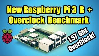 NEW Raspberry Pi 3 B Plus + Overclock Benchmark Test 1.57Ghz!