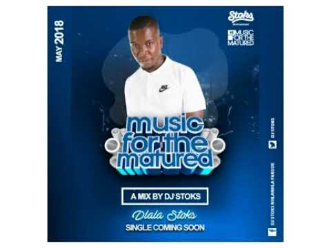 AMAPIANO 2018 (House Music) DJ STOKS MUSIC 4 MATURED MAY  mix 2018000