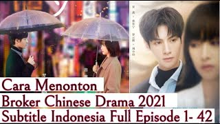 Broker Chinese Drama 2021 Sub Indo Ep 1-42 ( Victoria song & Leo luo )