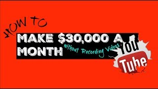 How To Make $30,000 A Month Without Recording Your Face