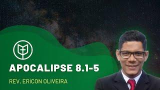 Apocalipse 8.1-5   Rev. Ericon Oliveira   Igreja Presbiteriana do Catolé