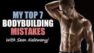 the top 7 bodybuilding mistakes i ve made