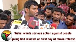 Vishal wants serious action against people giving bad reviews on first day of movie release