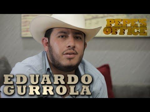EDUARDO GURROLA EN EXCLUSIVA CON PEPE GARZA - Pepe's Office