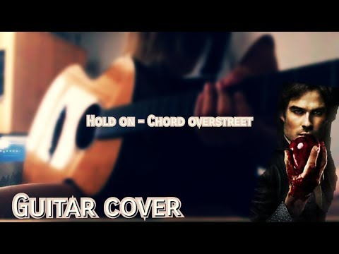 Hold on - Chord Overstreet (The Vampire Diaries 8x16) Guitar Cover