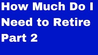 🔴How Much Do I Need to Retire Part 2