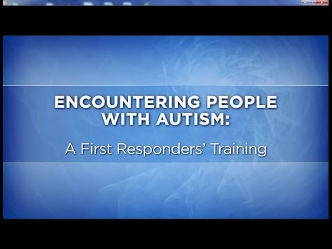 Encountering People with Autism: A First Responders' Trainin