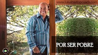 Por ser pobre   Luis Alberto Posada