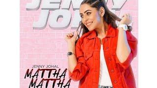 Mattha Mattha Full Song Jenny Johal Arjan Virk Jassi X Pali Sandhu