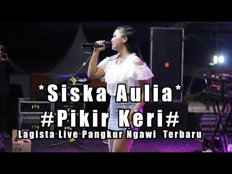 Siska Aulia - Pikir Keri Lagista Live Pangkur Ngawi  Terbaru
