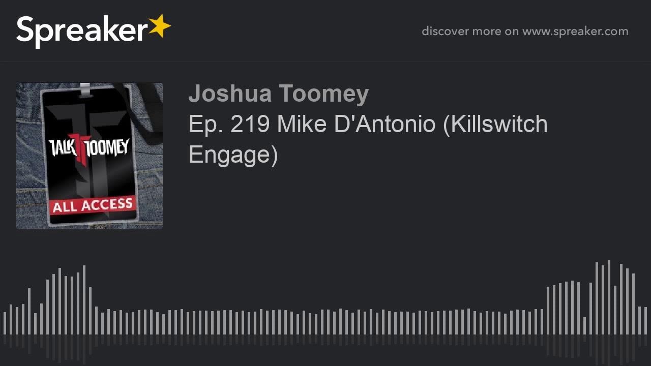 Ep  219 Mike D'Antonio  Killswitch Engage
