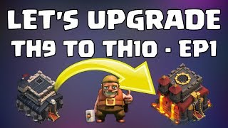 LET'S UPGRADE - TH9 TO TH10 EP.1 - HITTING THE GO BUTTON, GETTING STUFF OUT. CLASH OF CLANS