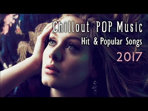Chillout POP Music 2017  Best Acoustic s of Hits & Popular Songs Good song
