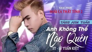 Anh Không Thể Nào Quên - Tăng Anh Tuấn (MV Official)