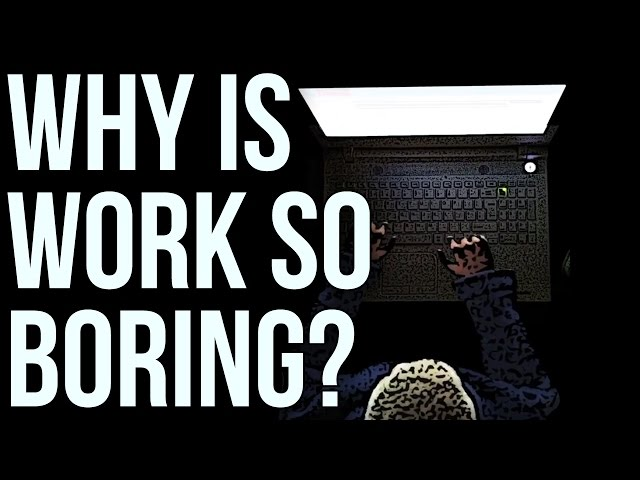Why Is Work so Boring?