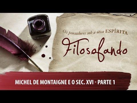 Filosofando: Michel de Montaigne e o Sec. XVI - Parte 1 (26/10/2015)