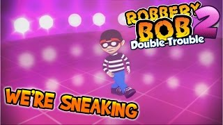 We're Sneaking (Robbery Bob 2: Double Trouble music video)