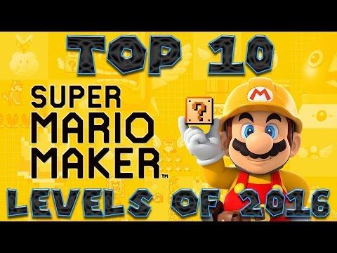My Top 10 Super Mario Maker Levels of 2016 | Did Yours Make the List?? | Happy New Years!