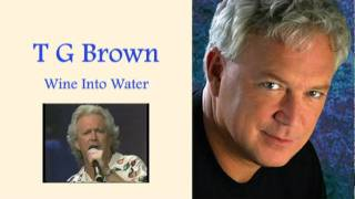 T G Brown - Wine Into Water with Lyrics