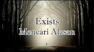 Exists - Mencari Alasan (Lirik)
