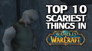Top 10 Scariest Things in World of Warcraft