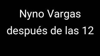 Nyno Vargas- Después De Las 12