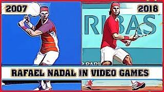RAFAEL NADAL, the evolution in video games [2007 - 2018]