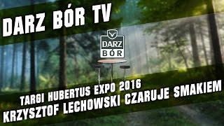 Krzysztof Lechowski czaruje smakiem na targach Hubertus Expo 2016