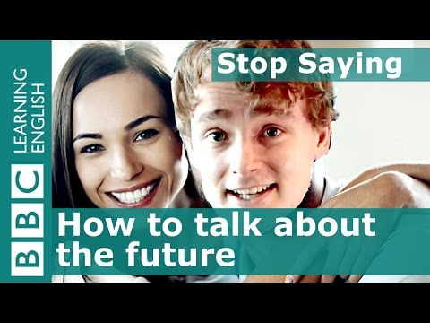 Learn different ways of talking about the future - Stop Saying