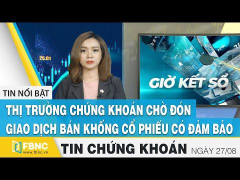 Tin tức Chứng khoán ngày 27/8   TTCK chờ đón giao dịch bán khống cổ phiếu có đảm bảo   FBNC