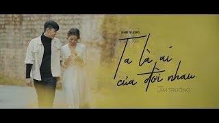 Ta Là Ai Của Đời Nhau (#TLACDN) - Lam Trường | BEHIND THE SCENES  | OST Phim Bao Giờ Hết Ế
